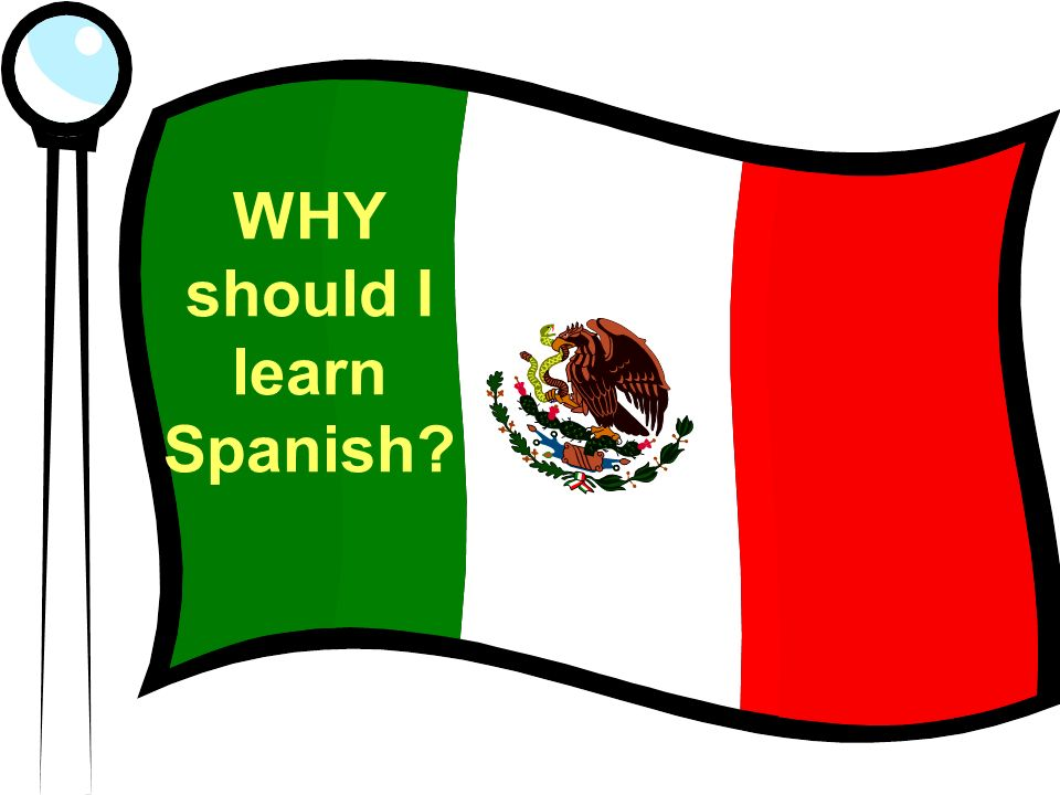 WHY should I learn Spanish