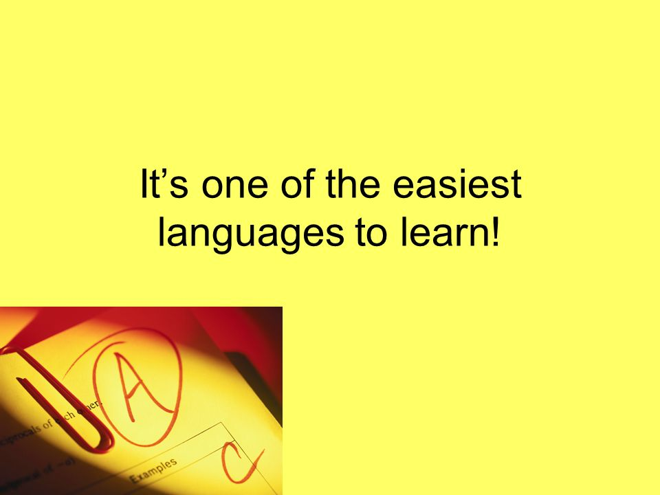 It's one of the easiest languages to learn!
