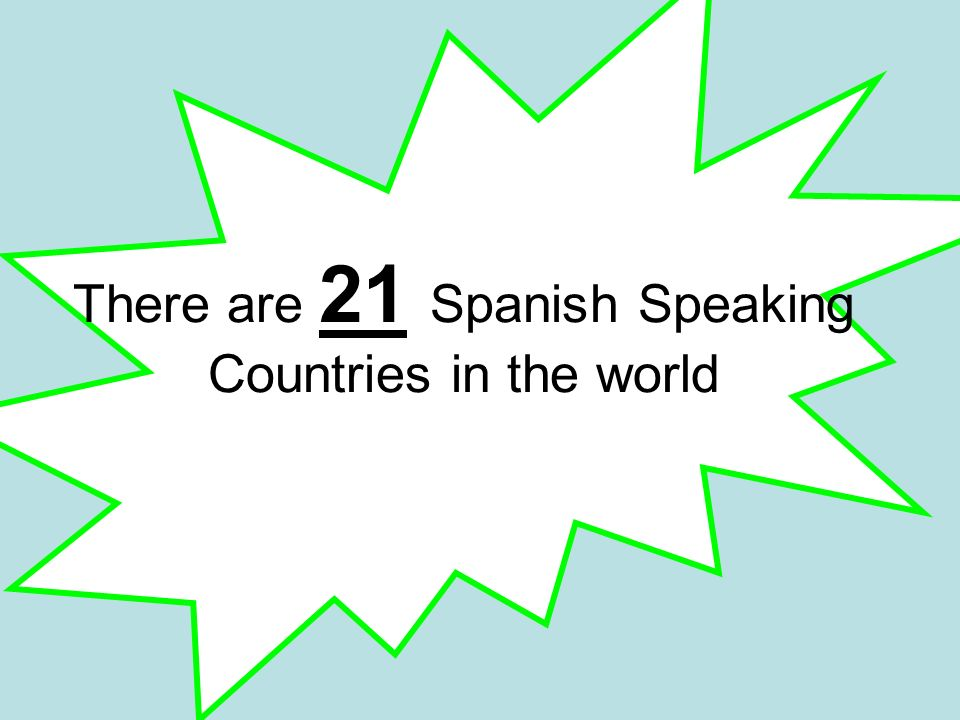There are 21 Spanish Speaking Countries in the world