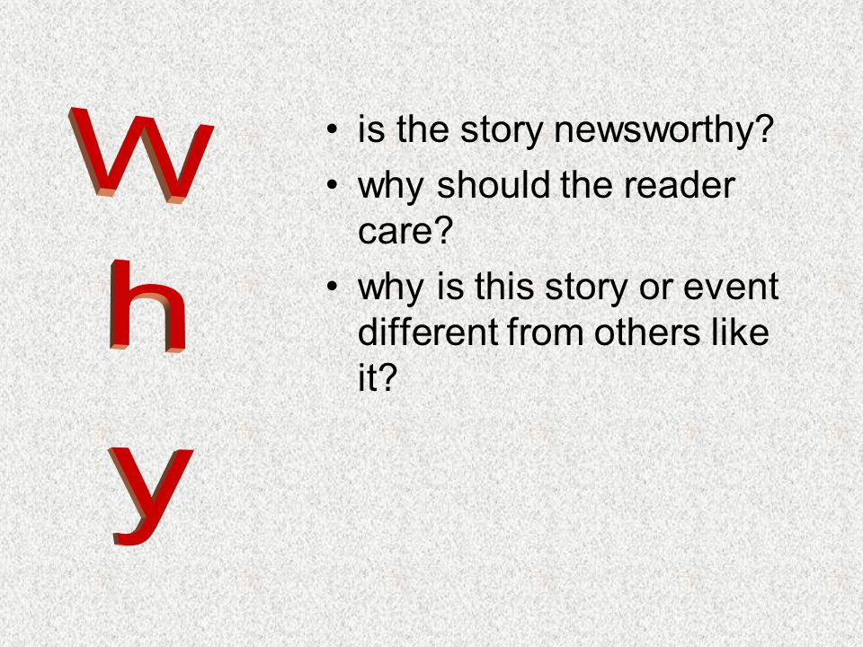 Why is the story newsworthy why should the reader care