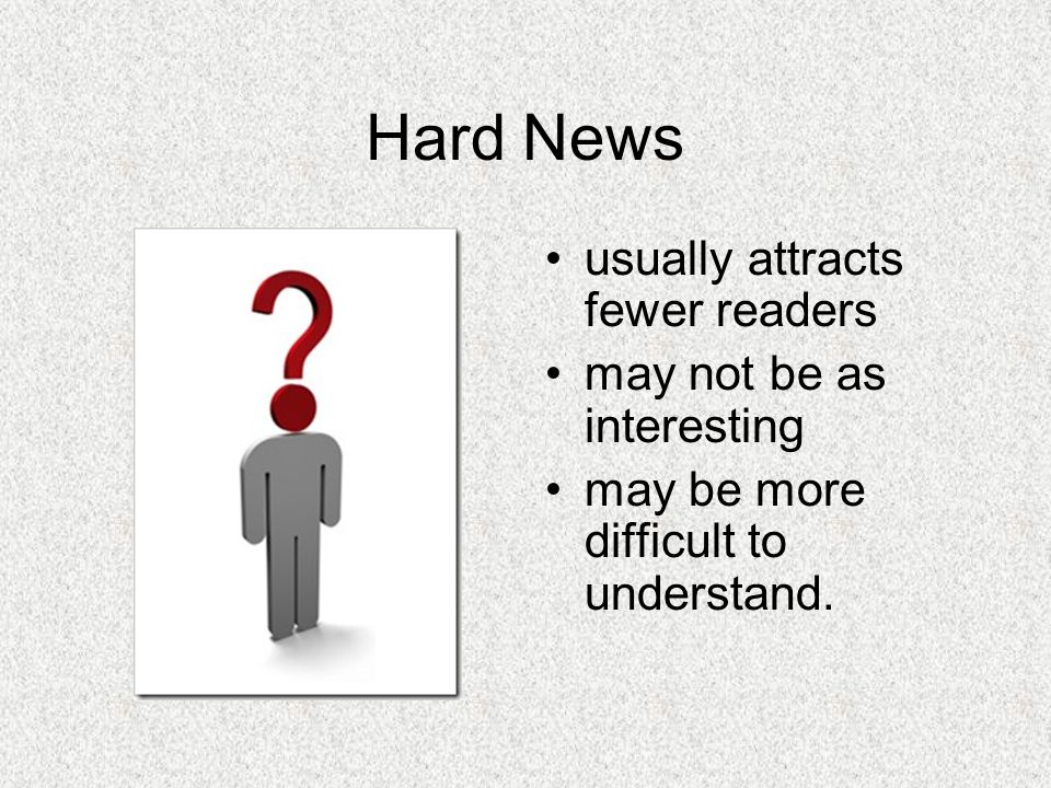 Hard News usually attracts fewer readers may not be as interesting