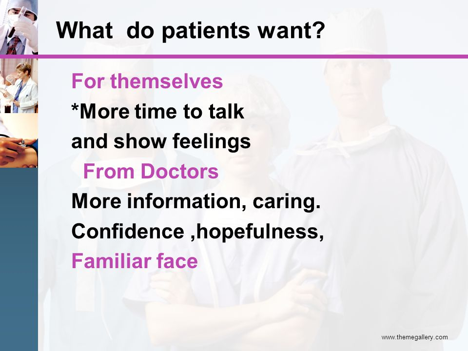 What do patients want For themselves *More time to talk