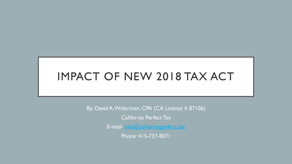 Impact of new 2018 tax act By: David A  Widerman, CPA (CA License