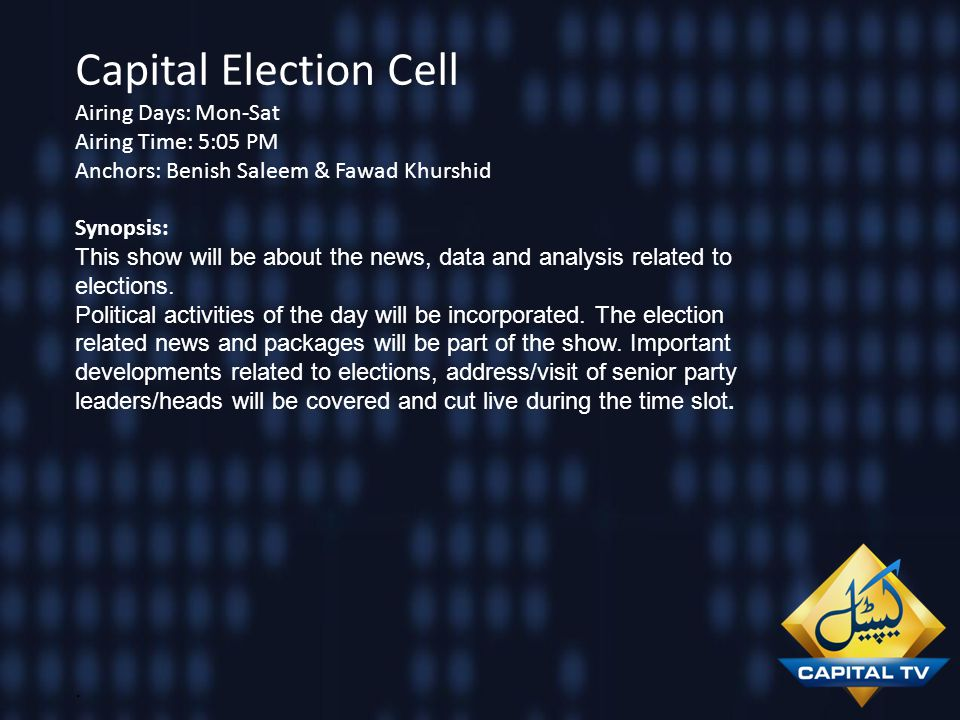 Capital Election Cell Airing Days: Mon-Sat Airing Time: 5:05 PM