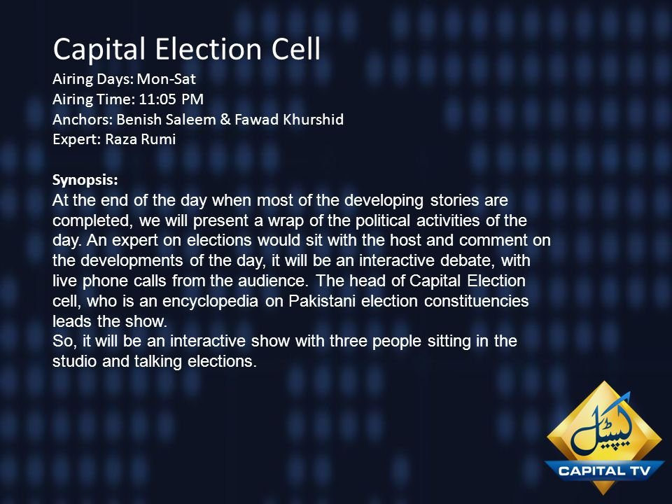 Capital Election Cell Airing Days: Mon-Sat Airing Time: 11:05 PM