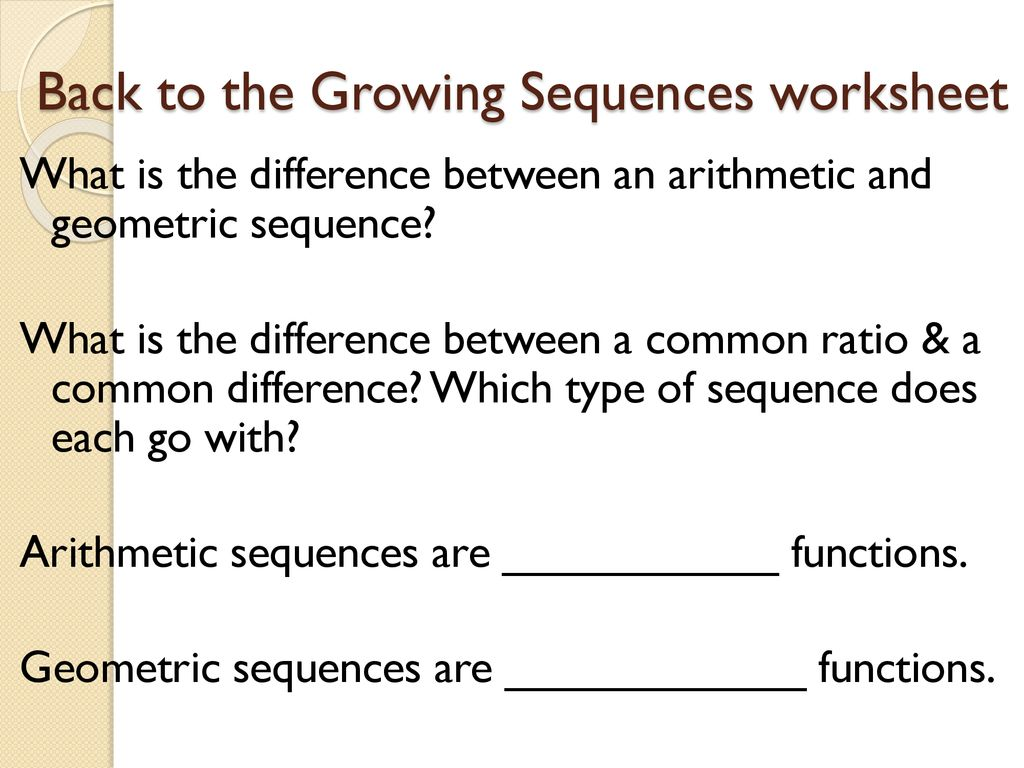 Warm Up Growing Sequences Worksheet (from yesterday) - ppt download Intended For Arithmetic And Geometric Sequences Worksheet