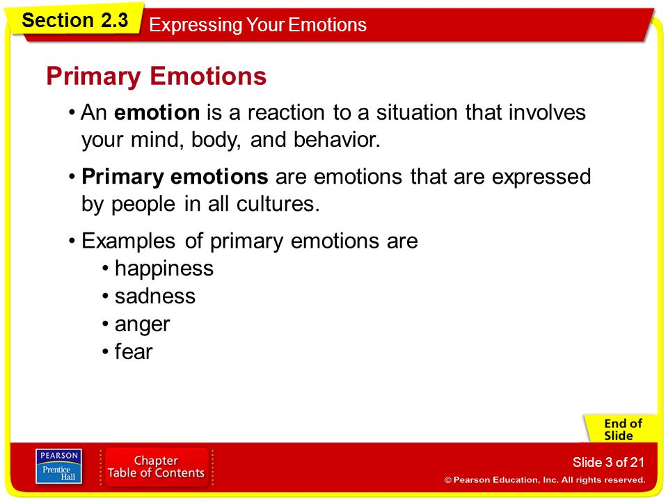 Primary Emotions • An emotion is a reaction to a situation that involves your mind, body, and behavior.