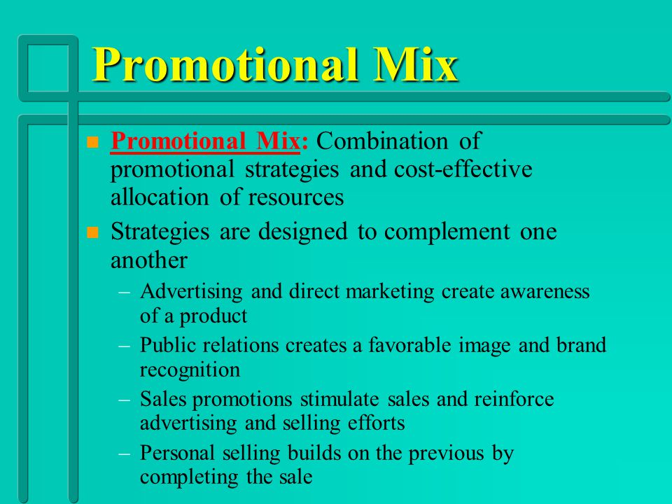 Promotional Mix Promotional Mix: Combination of promotional strategies and cost-effective allocation of resources.