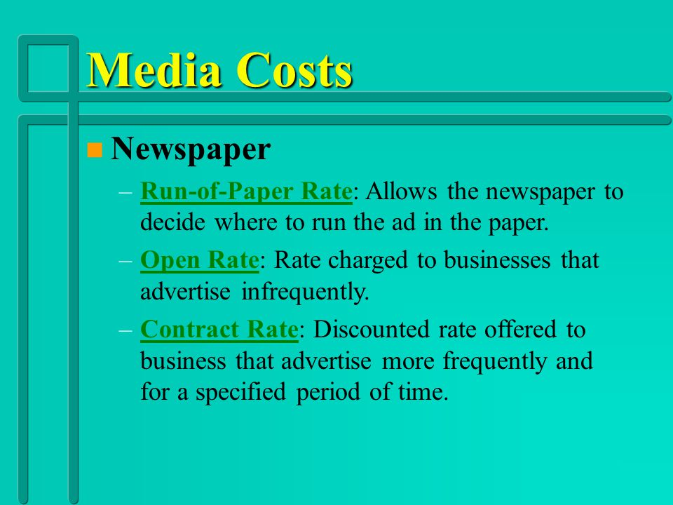 Media Costs Newspaper. Run-of-Paper Rate: Allows the newspaper to decide where to run the ad in the paper.