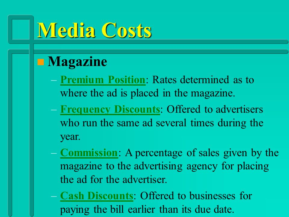 Media Costs Magazine. Premium Position: Rates determined as to where the ad is placed in the magazine.