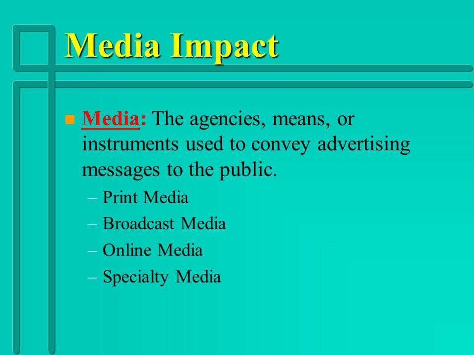Media Impact Media: The agencies, means, or instruments used to convey advertising messages to the public.