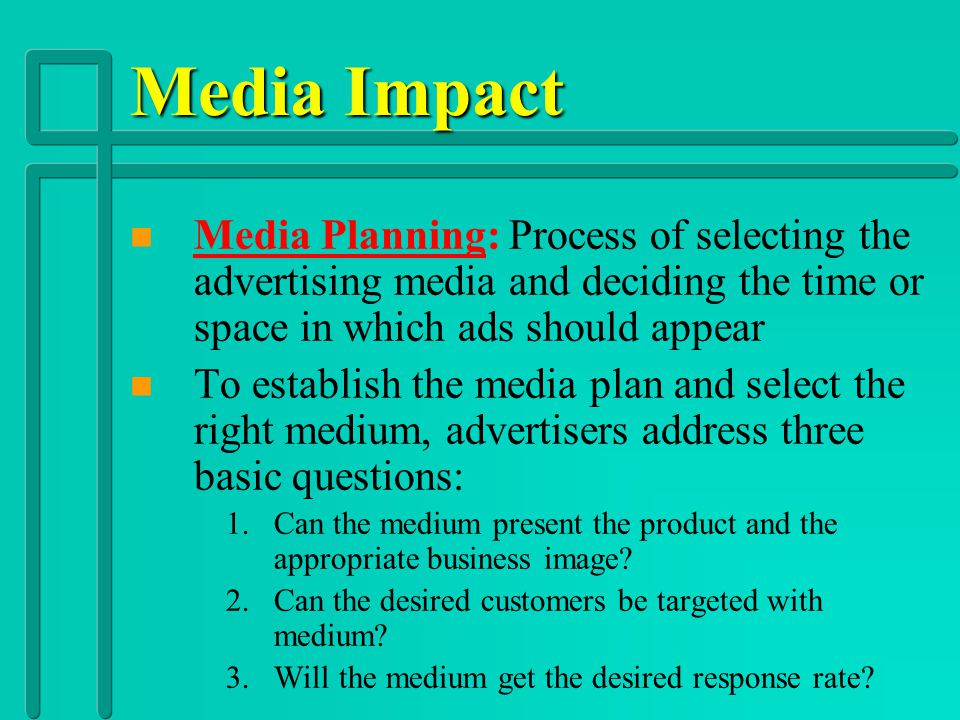 Media Impact Media Planning: Process of selecting the advertising media and deciding the time or space in which ads should appear.