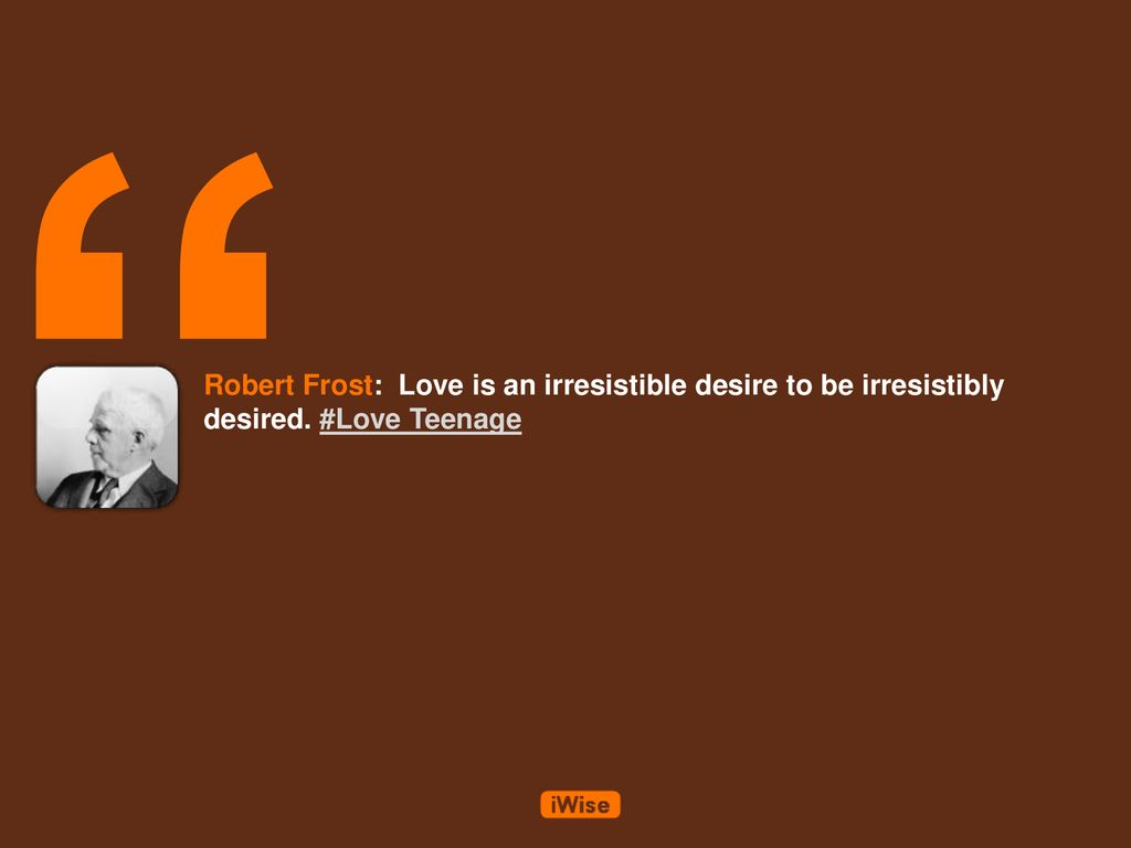 love is an irresistible desire to be irresistibly desired poem