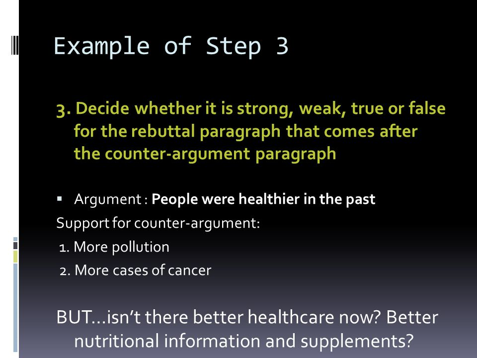 Example of Step 3 3. Decide whether it is strong, weak, true or false for the rebuttal paragraph that comes after the counter-argument paragraph.