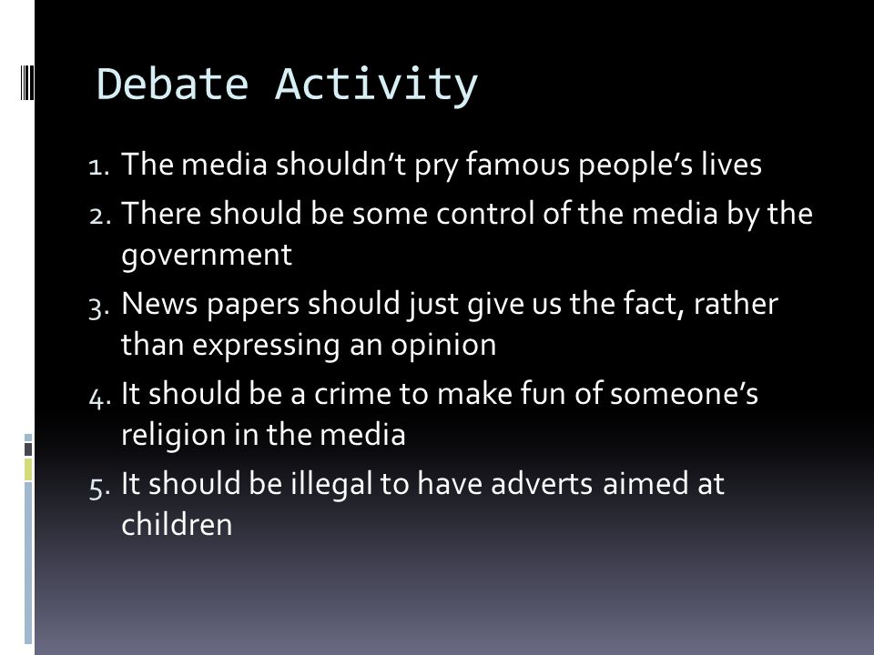 Debate Activity The media shouldn't pry famous people's lives