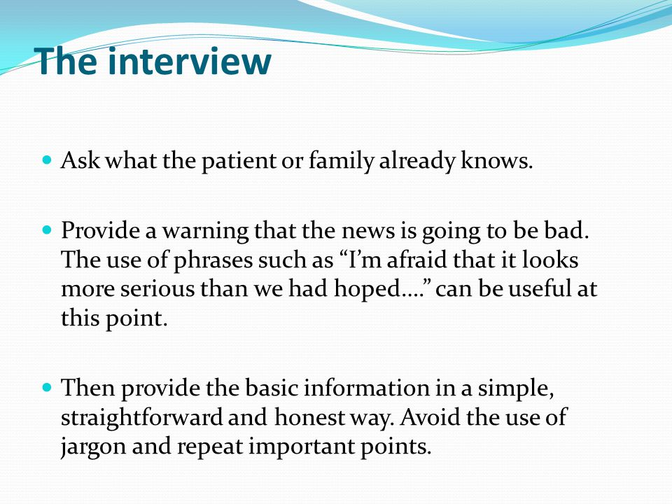 The interview Ask what the patient or family already knows.