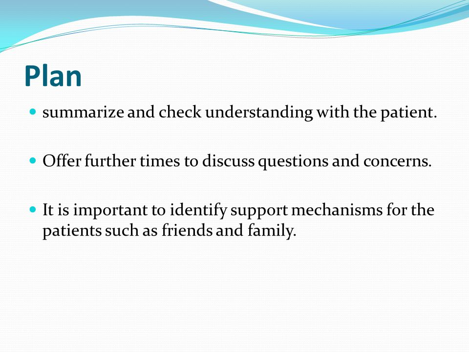 Plan summarize and check understanding with the patient.
