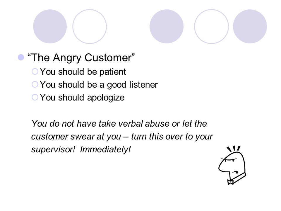 The Angry Customer You should be patient
