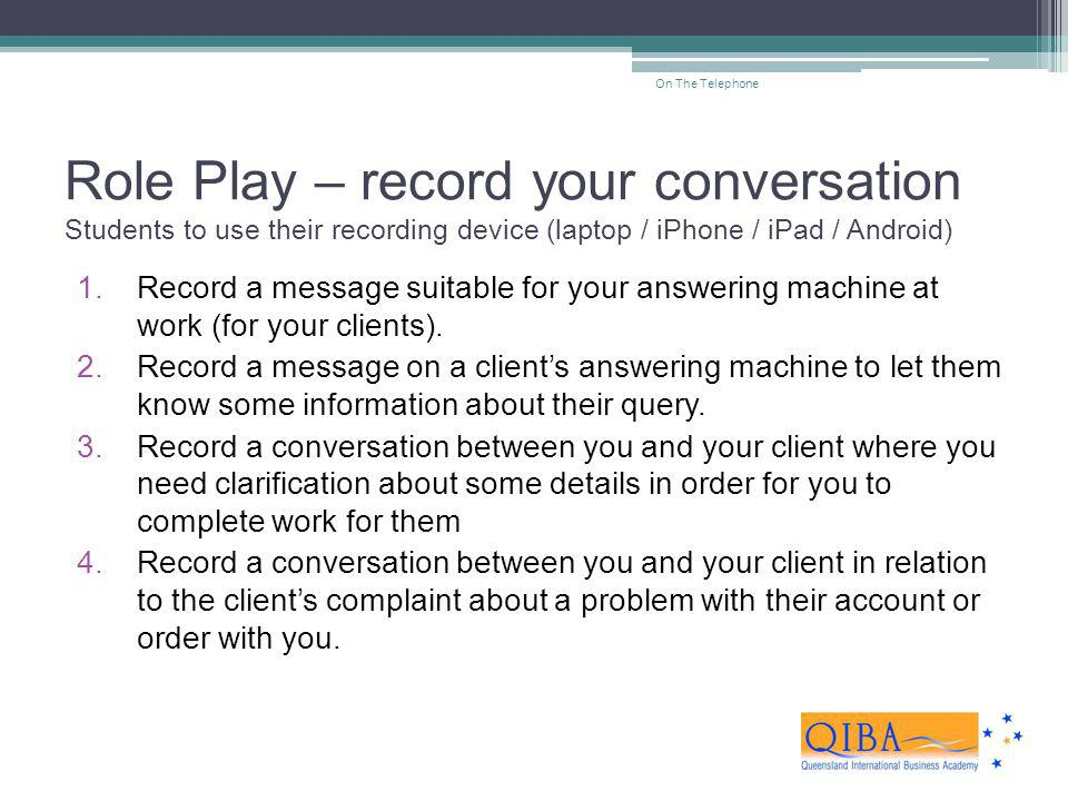 On The Telephone Role Play – record your conversation Students to use their recording device (laptop / iPhone / iPad / Android)