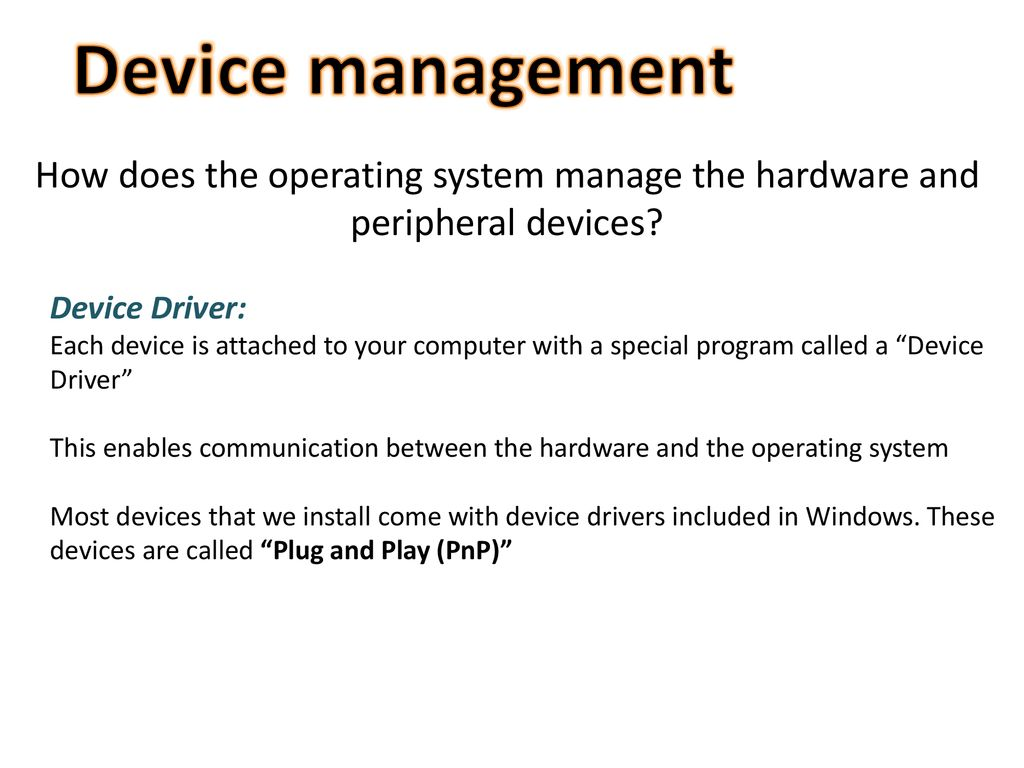 Device management How does the operating system manage the