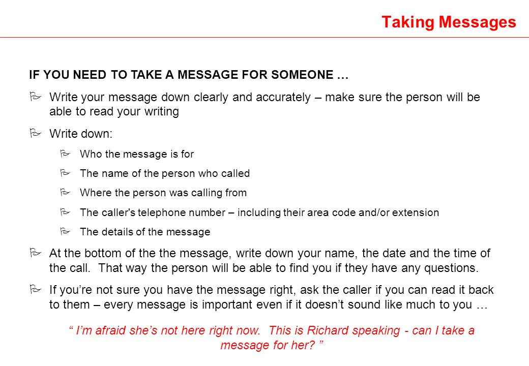 Taking Messages IF YOU NEED TO TAKE A MESSAGE FOR SOMEONE …