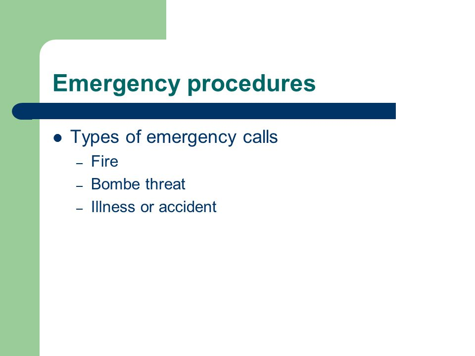 Emergency procedures Types of emergency calls Fire Bombe threat