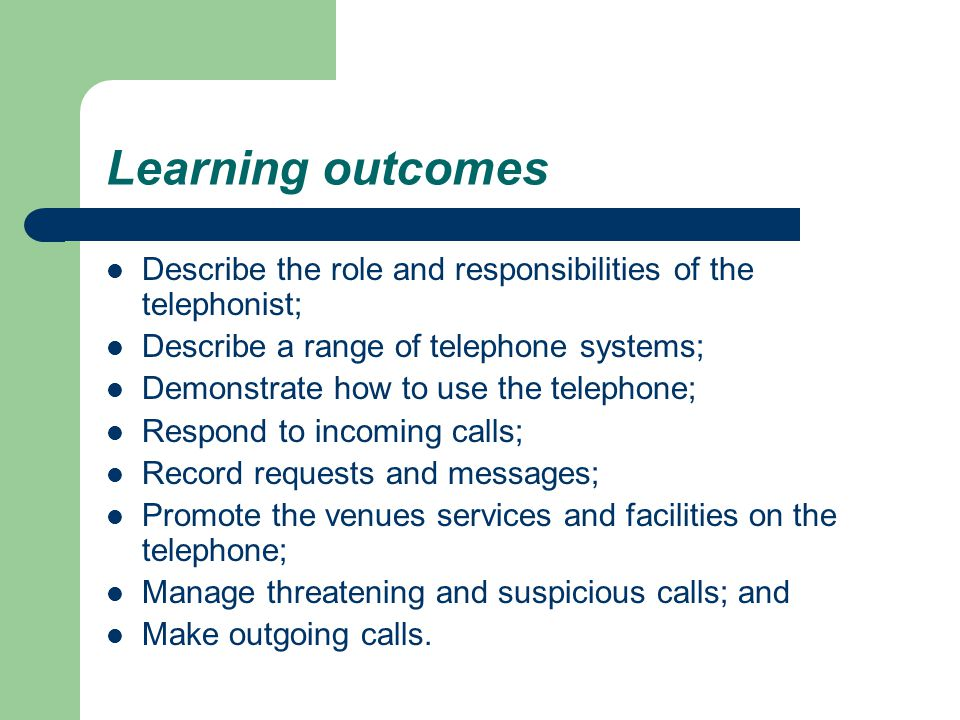 Learning outcomes Describe the role and responsibilities of the telephonist; Describe a range of telephone systems;