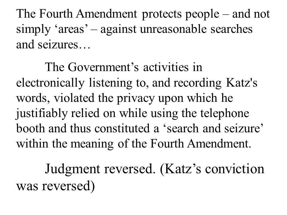The Fourth Amendment protects people – and not simply 'areas' – against unreasonable searches and seizures…