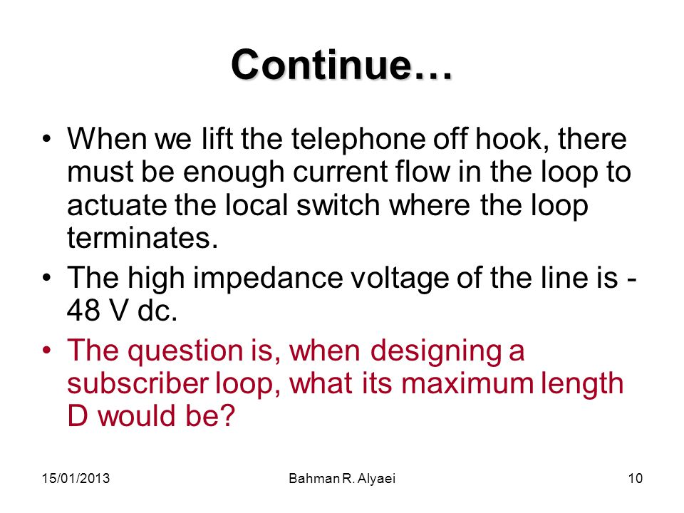 Continue… When we lift the telephone off hook, there must be enough current flow in the loop to actuate the local switch where the loop terminates.