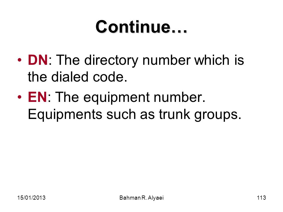 Continue… DN: The directory number which is the dialed code.