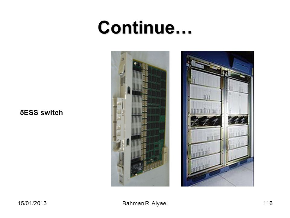 Continue… 5ESS switch 15/01/2013 Bahman R. Alyaei