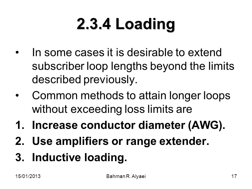 2.3.4 Loading In some cases it is desirable to extend subscriber loop lengths beyond the limits described previously.