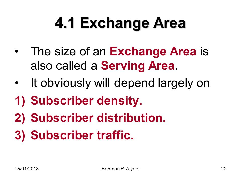 4.1 Exchange Area The size of an Exchange Area is also called a Serving Area. It obviously will depend largely on.