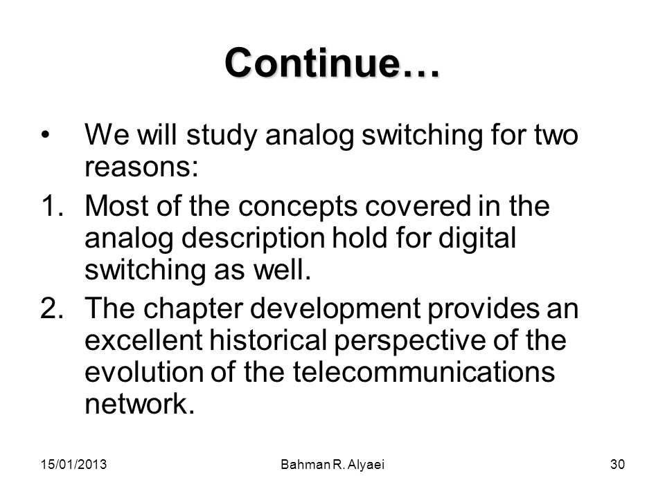 Continue… We will study analog switching for two reasons: