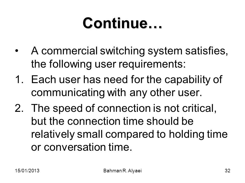 Continue… A commercial switching system satisfies, the following user requirements: