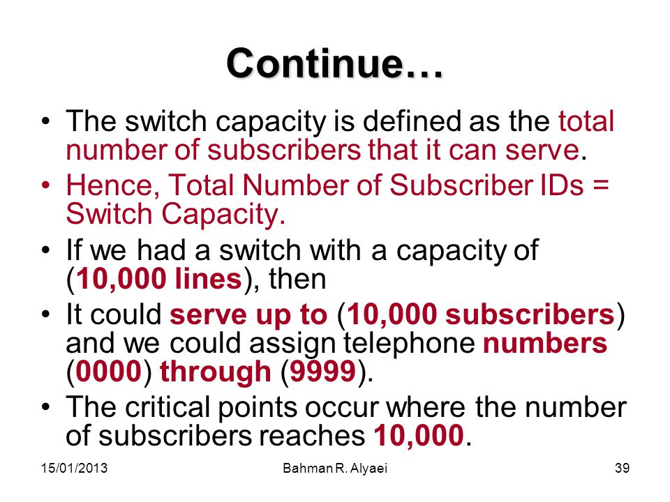 Continue… The switch capacity is defined as the total number of subscribers that it can serve.