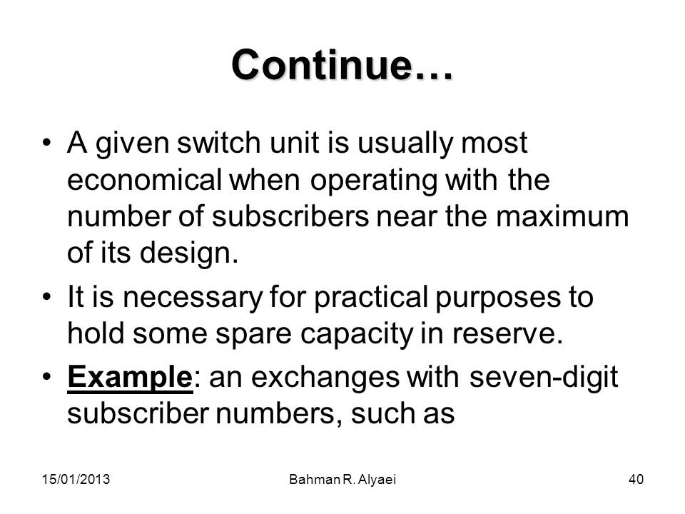 Continue… A given switch unit is usually most economical when operating with the number of subscribers near the maximum of its design.
