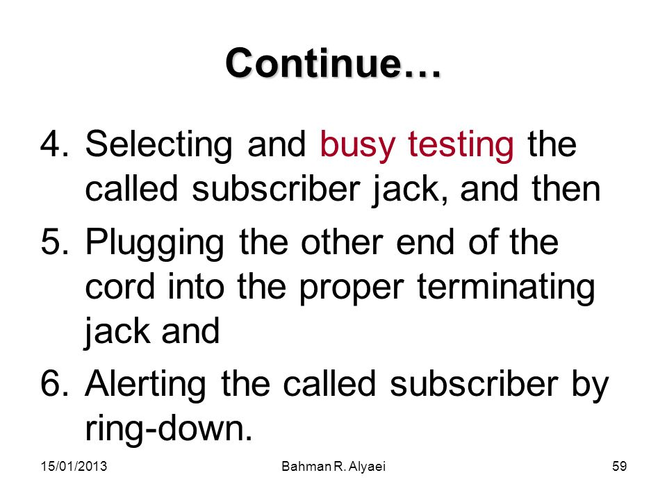 Continue… Selecting and busy testing the called subscriber jack, and then. Plugging the other end of the cord into the proper terminating jack and.