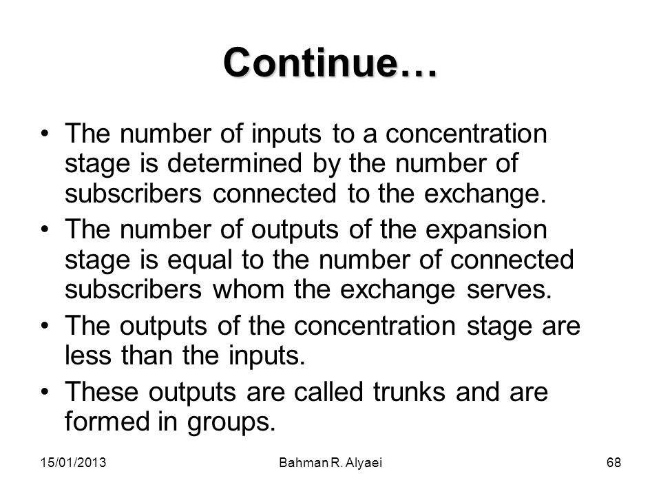 Continue… The number of inputs to a concentration stage is determined by the number of subscribers connected to the exchange.