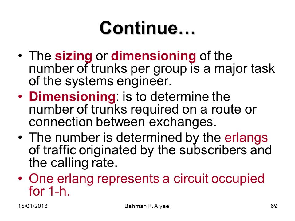 Continue… The sizing or dimensioning of the number of trunks per group is a major task of the systems engineer.