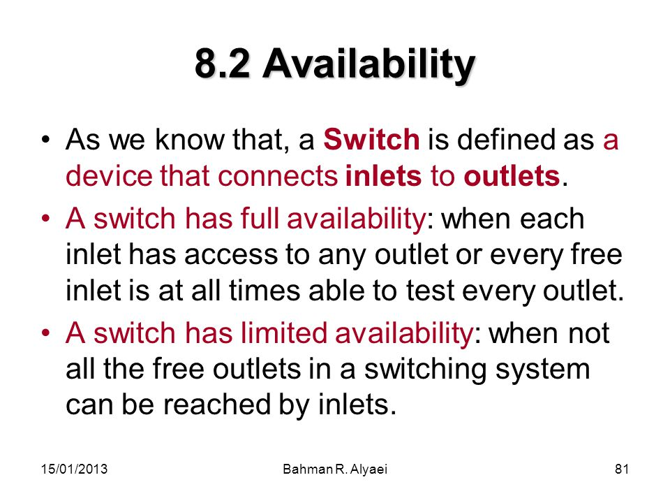 8.2 Availability As we know that, a Switch is defined as a device that connects inlets to outlets.