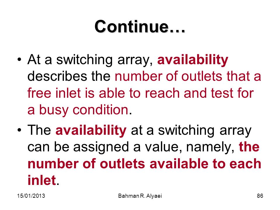 Continue… At a switching array, availability describes the number of outlets that a free inlet is able to reach and test for a busy condition.