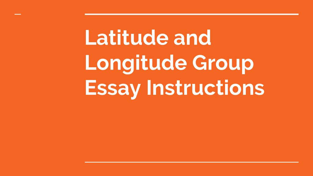 Topics For Synthesis Essay Presentation On Theme Latitude And Longitude Group Essay Instructions  Presentation Transcript  Latitude And Longitude Group Essay Instructions Learning English Essay also Essay On Science And Technology Latitude And Longitude Group Essay Instructions  Ppt Download Business Plan Writers Pittsburgh Pa