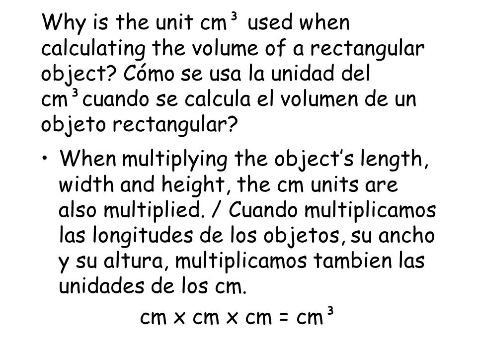 Why is the unit cm³ used when calculating the volume of a rectangular object Cómo se usa la unidad del cm³cuando se calcula el volumen de un objeto rectangular