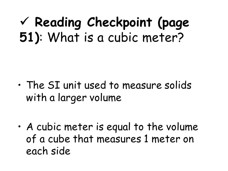  Reading Checkpoint (page 51): What is a cubic meter