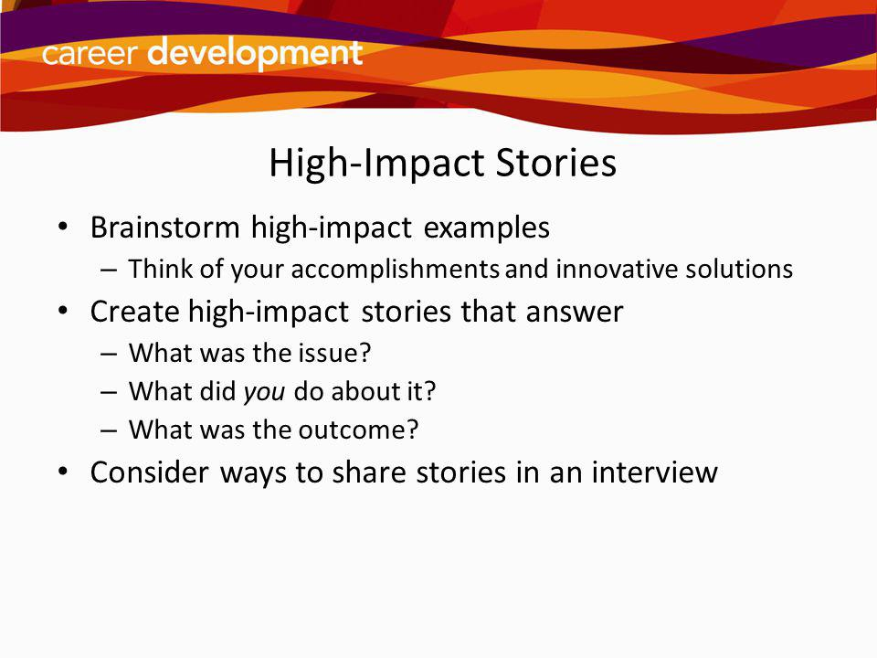 High-Impact Stories Brainstorm high-impact examples