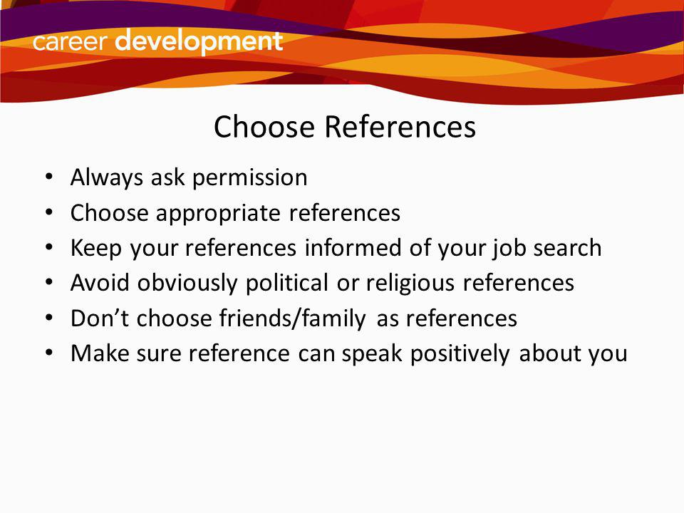 Choose References Always ask permission Choose appropriate references