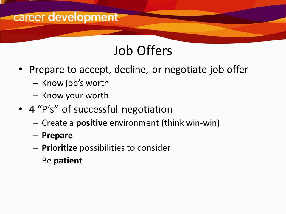 Job Offers Prepare to accept, decline, or negotiate job offer