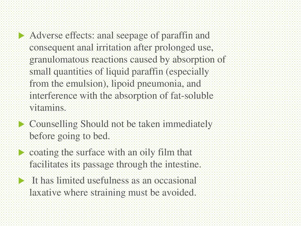 ... anal seepage of paraffin and consequent anal irritation after prolonged  use, granulomatous reactions caused by absorption of small quantities of  liquid ...