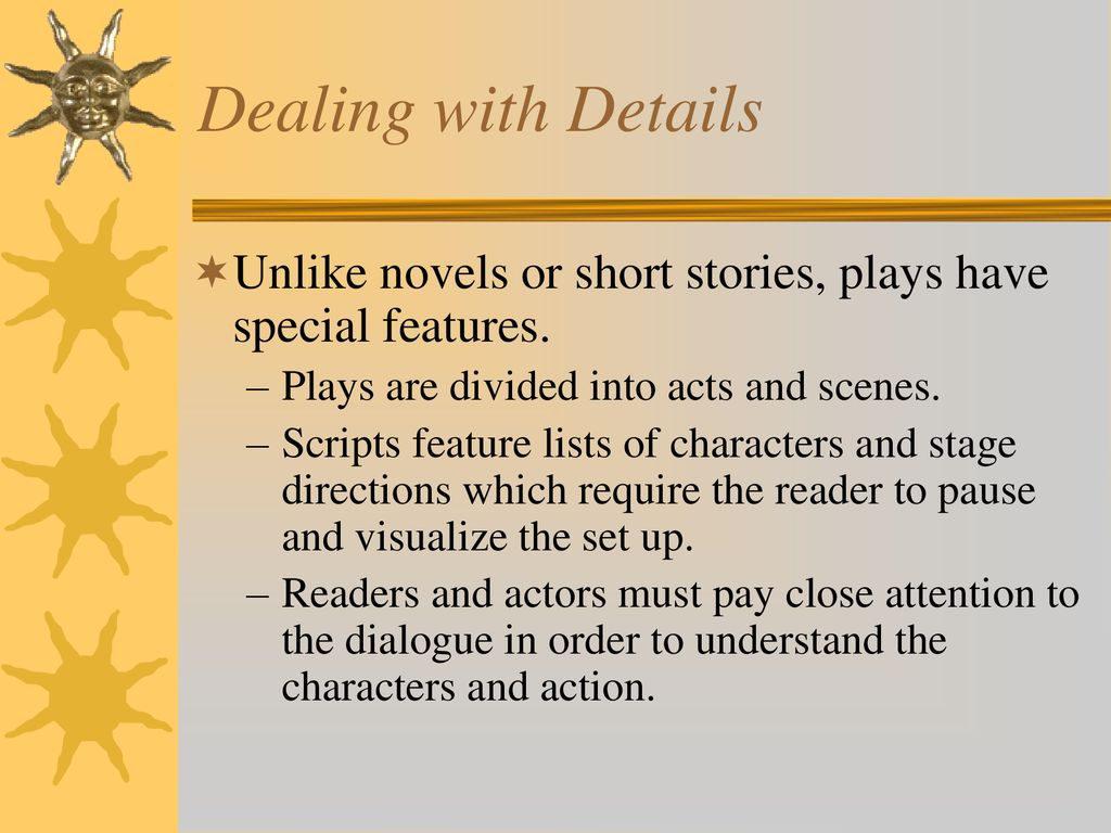Definition Unlike short stories or novels, plays are written
